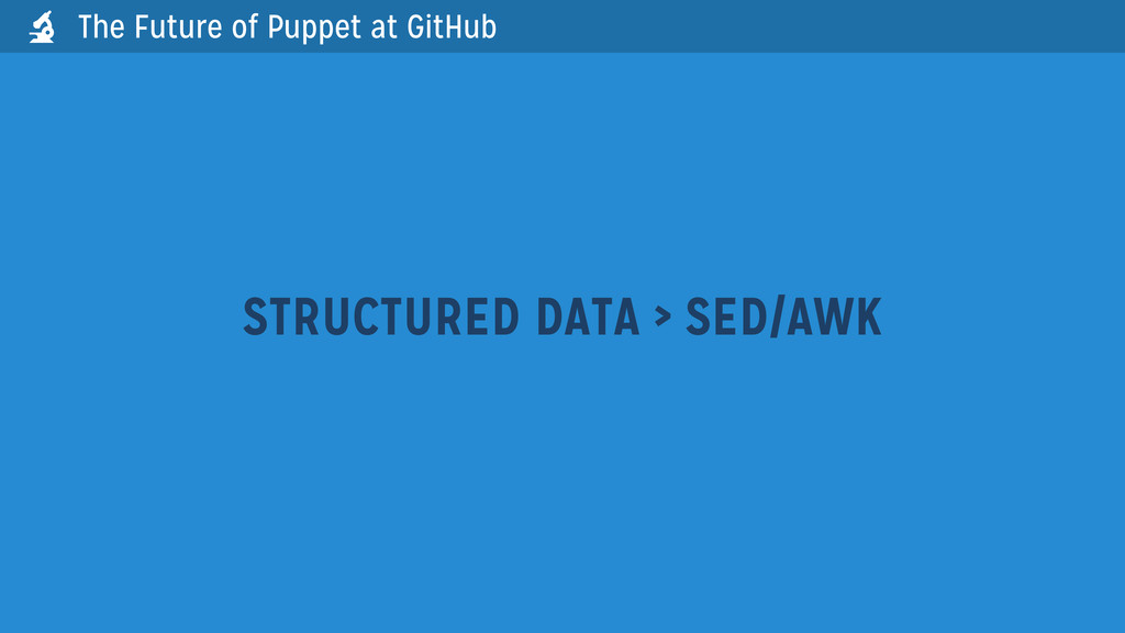 The Future of Puppet at GitHub STRUCTURED DATA ...