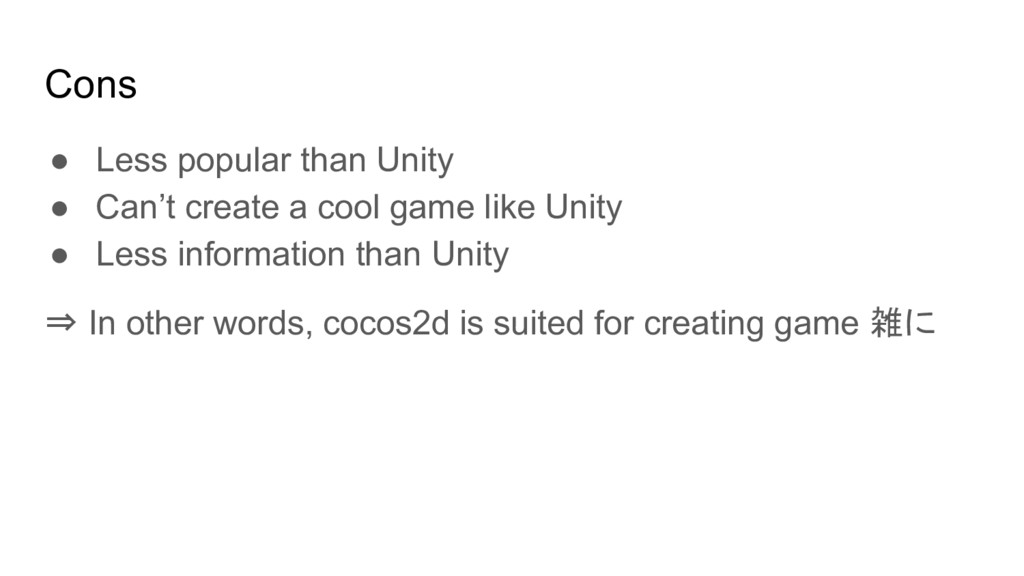Cons ● Less popular than Unity ● Can't create a...