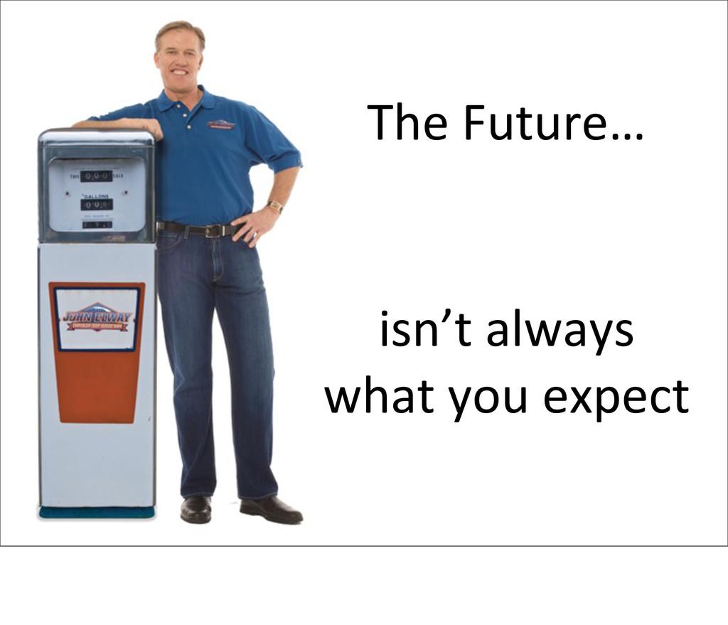 The Future… isn't always what you e...