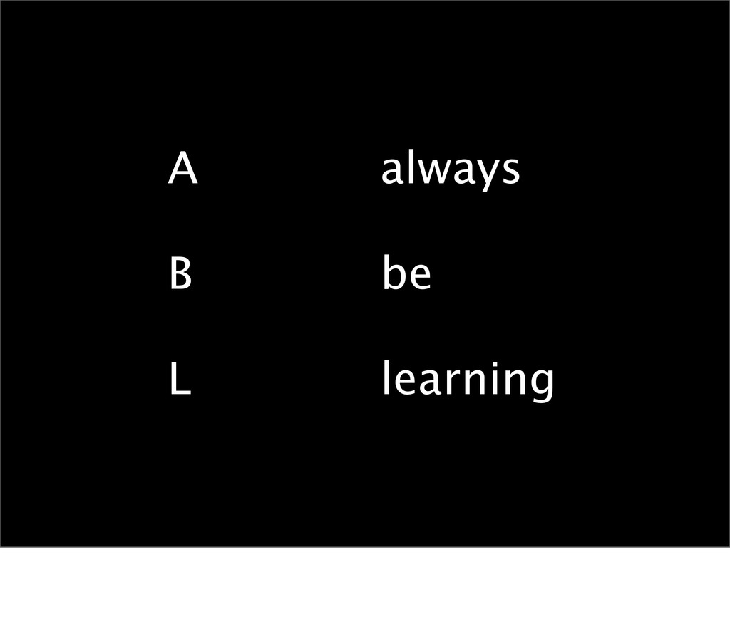 always be learning A B L