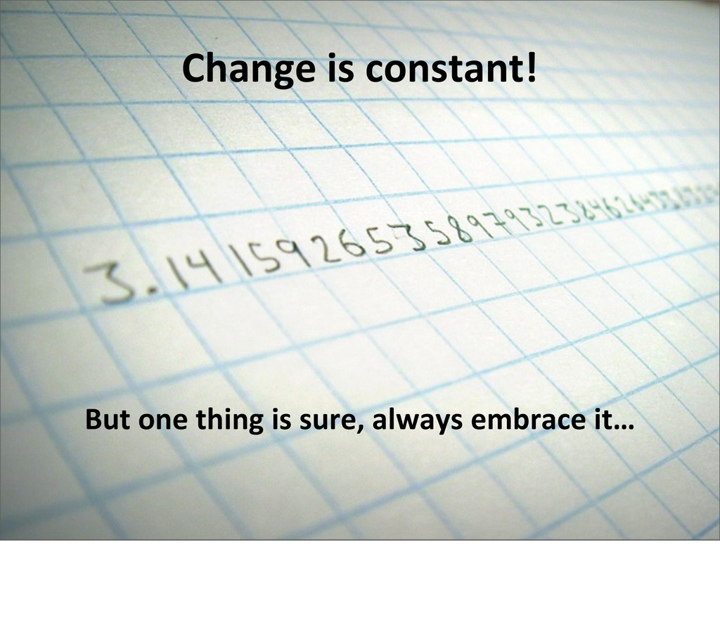 Change is constant! But one thing...