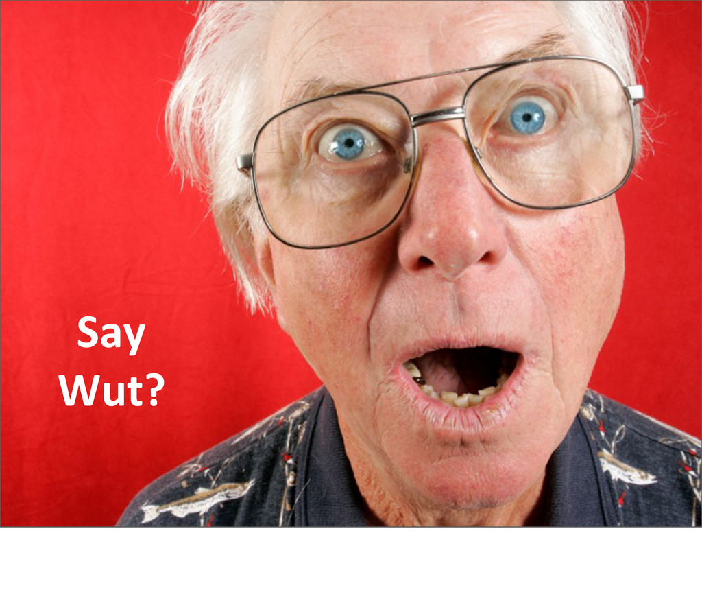 Say Wut?
