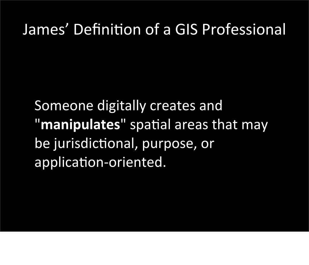 James' Definibon of a GIS Profess...