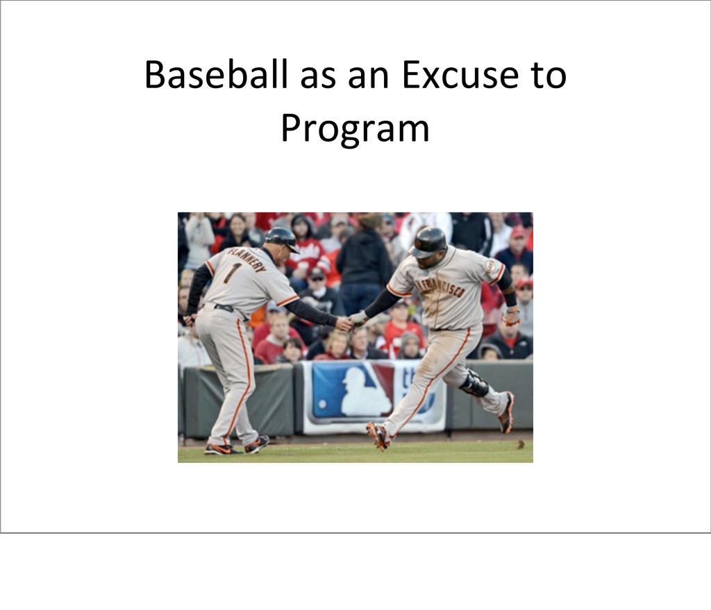 Baseball as an Excuse to  Program