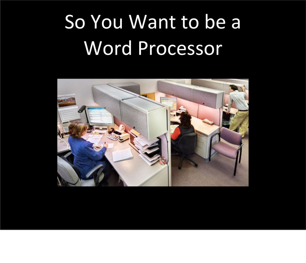 So You Want to be a Word Proc...