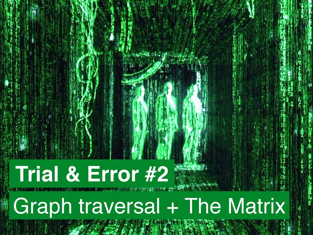 Trial & Error #2 Graph traversal + The Matrix