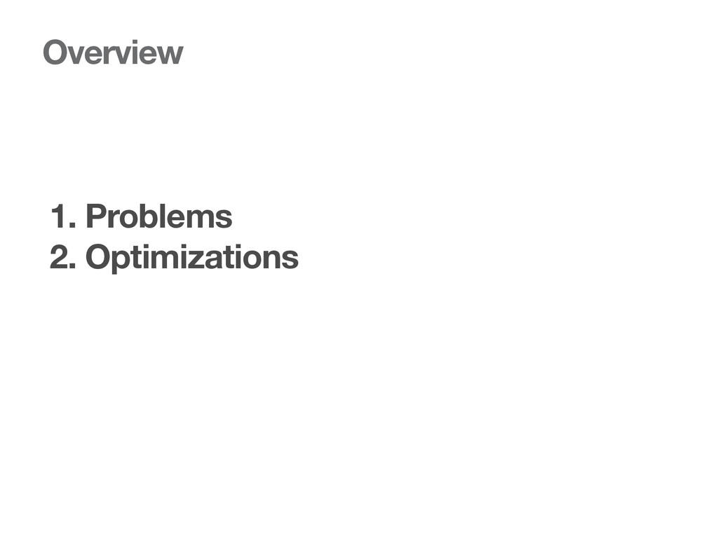 Overview 1. Problems 2. Optimizations