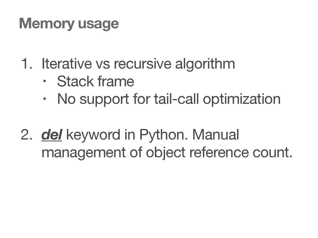 Memory usage 1. Iterative vs recursive algorith...