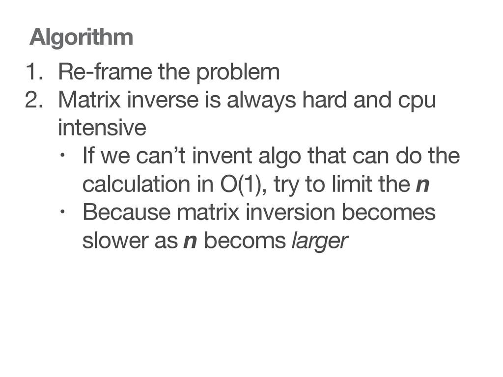 Algorithm 1. Re-frame the problem  2. Matrix in...