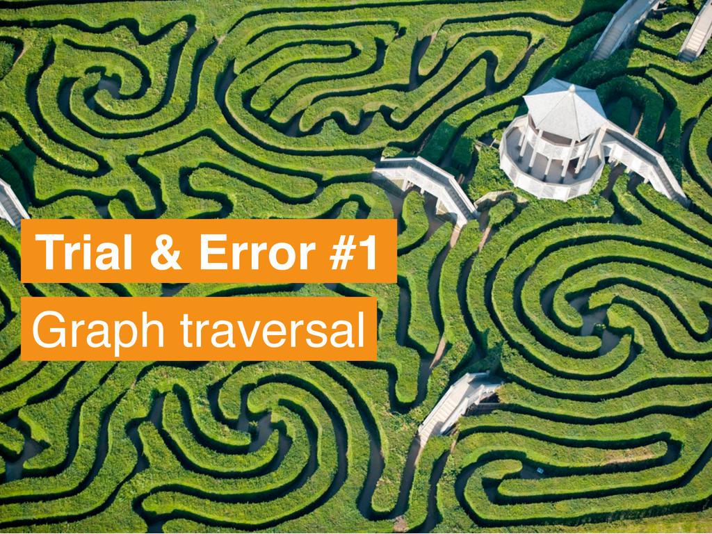 Trial & Error #1 Graph traversal