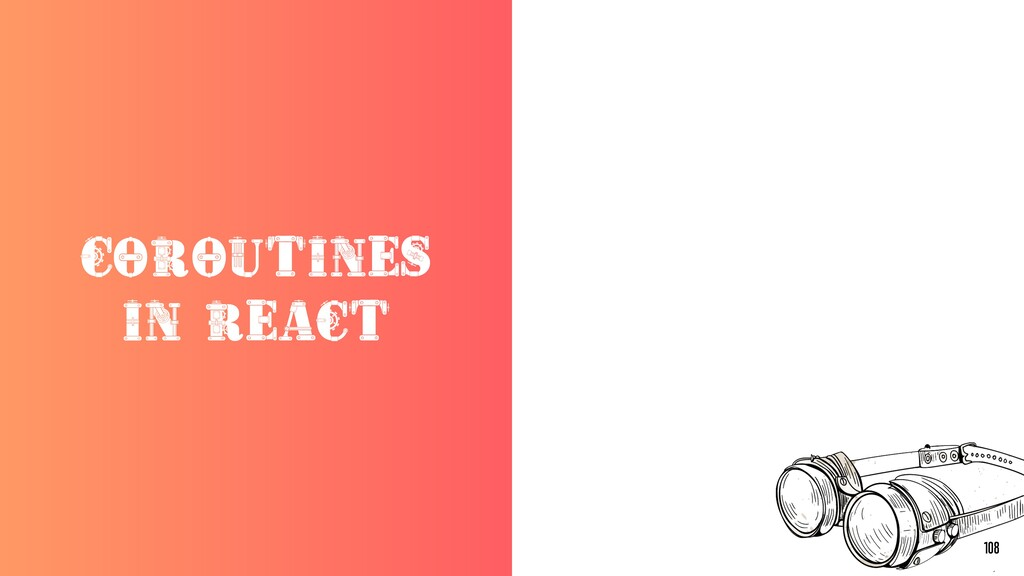 COROUTINES IN REACT 108