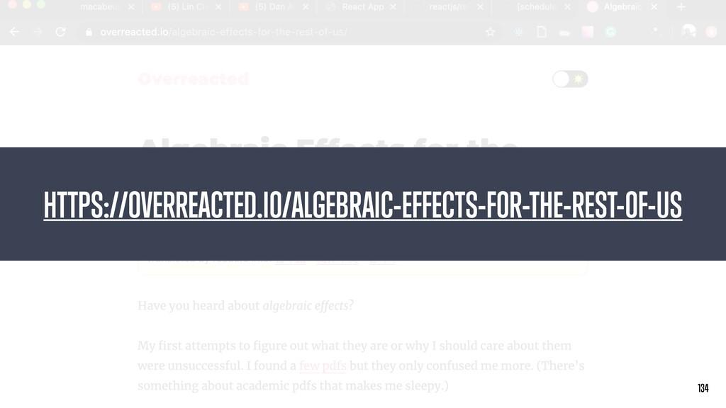 134 134 HTTPS://OVERREACTED.IO/ALGEBRAIC-EFFECT...