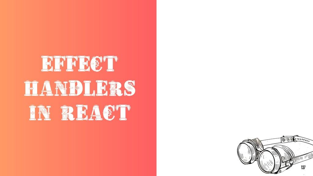 EFFECT HANDLERS IN REACT 137