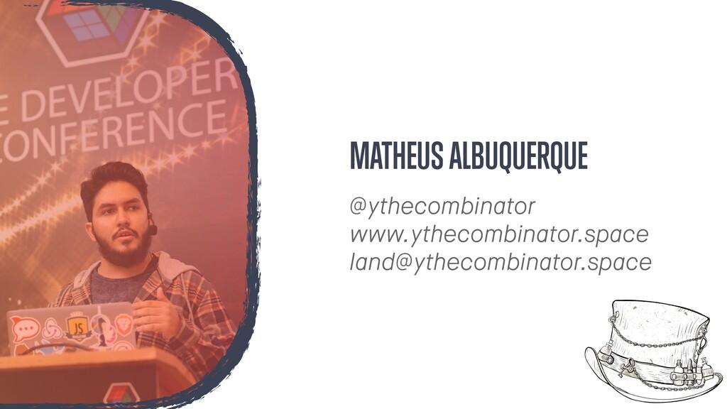 MATHEUS ALBUQUERQUE @ythecombinator www.ythecom...