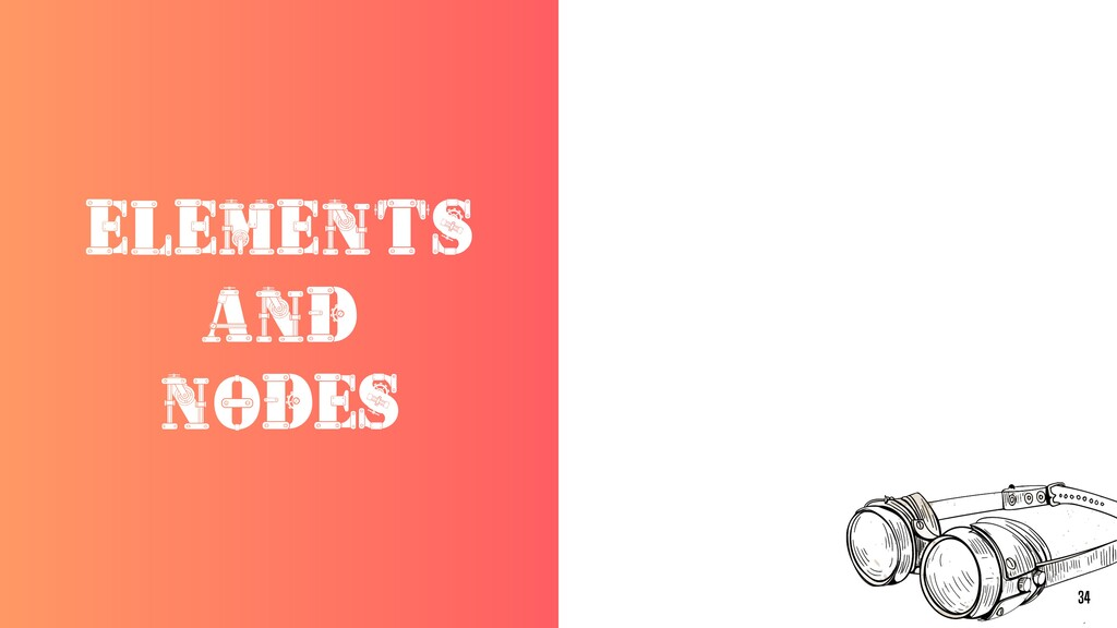 ELEMENTS AND NODES 34