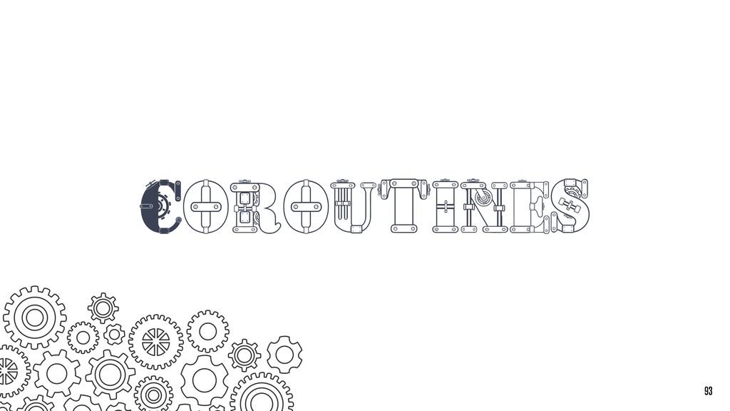 Coroutines 93