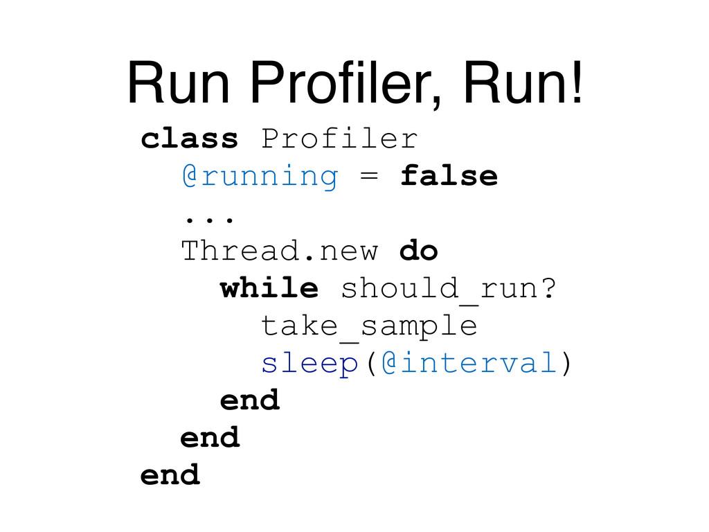 Run Profiler, Run! class Profiler @running = fal...
