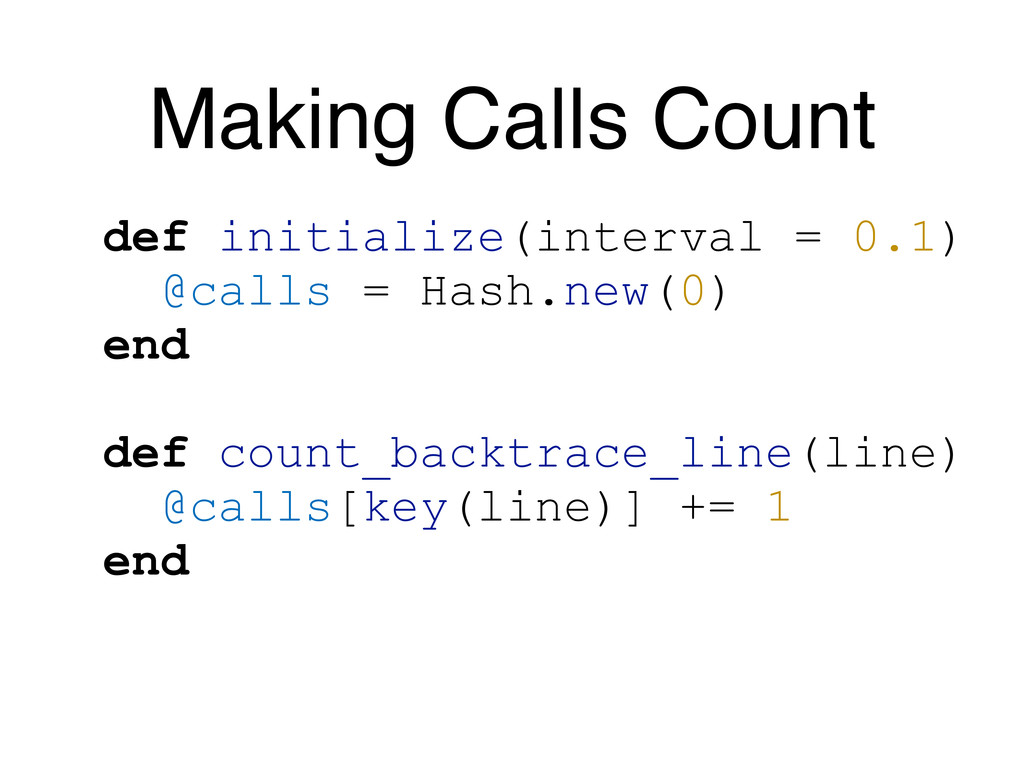 Making Calls Count def initialize(interval = 0....