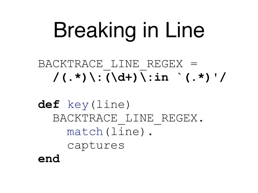 Breaking in Line BACKTRACE_LINE_REGEX = /(.*)\:...