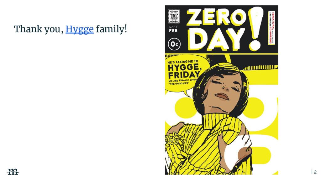 | 2 Thank you, Hygge family!