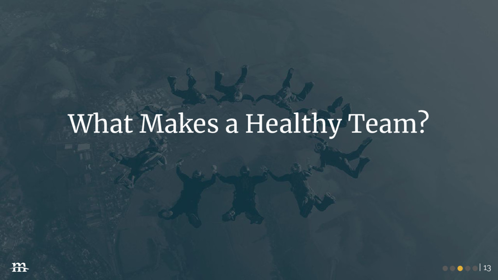 | 13 What Makes a Healthy Team? ●●●●●