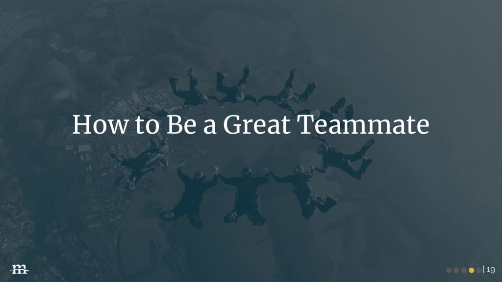 | 19 How to Be a Great Teammate ●●●●●