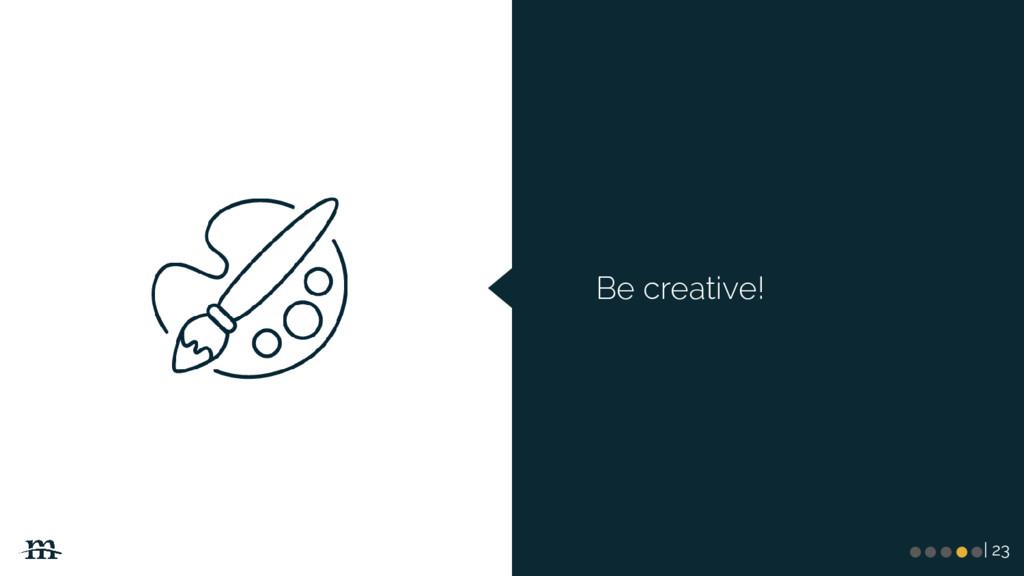 | 23 Be creative! ●●●●●