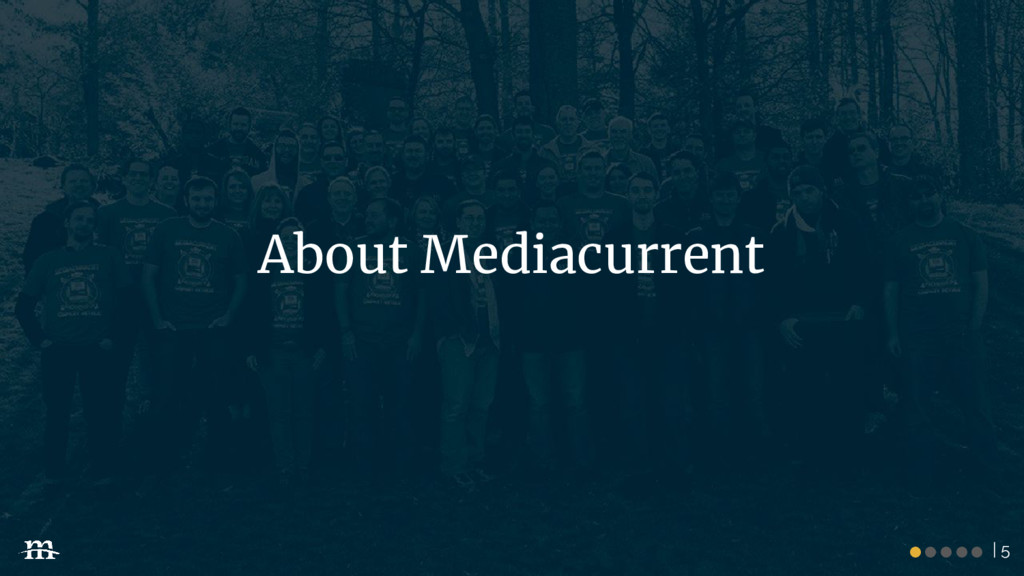 | 5 ●●●●● About Mediacurrent