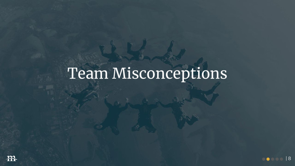 | 8 Team Misconceptions ●●●●●