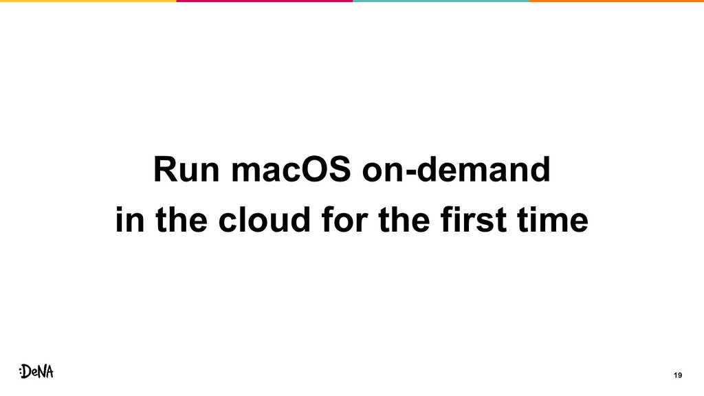 19 Run macOS on-demand in the cloud for the fir...
