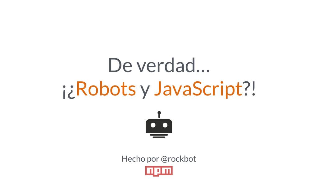 De verdad… ¡¿Robots y JavaScript?! Hecho por @r...