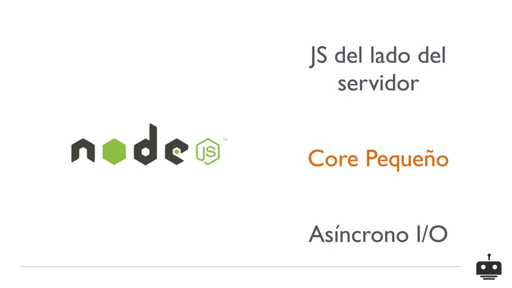 JS del lado del servidor Core Pequeño Asíncrono...