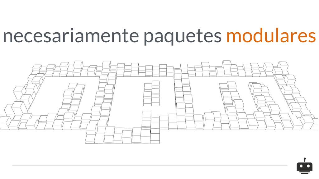 necesariamente paquetes modulares