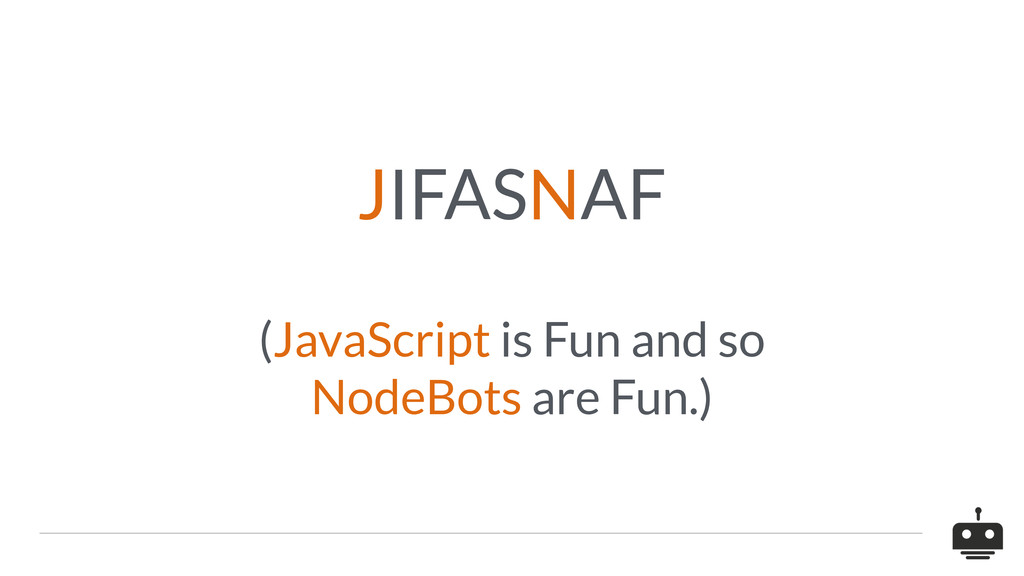 JIFASNAF (JavaScript is Fun and so NodeBots are...