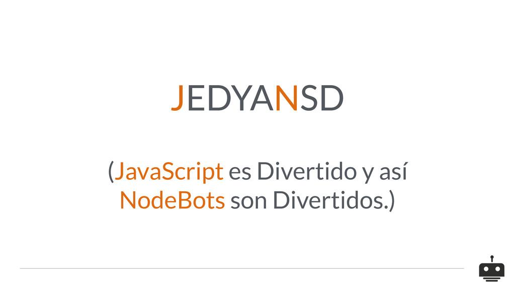 JEDYANSD (JavaScript es Divertido y así NodeBot...