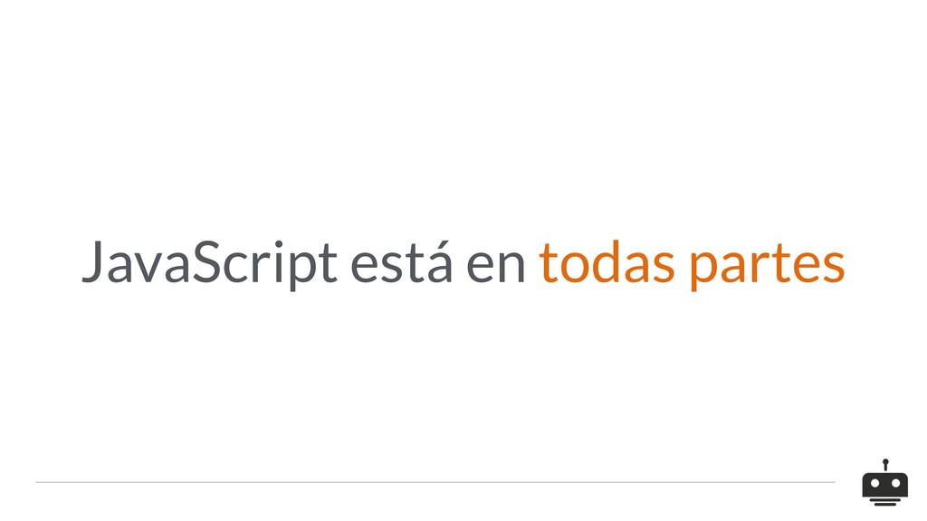 JavaScript está en todas partes