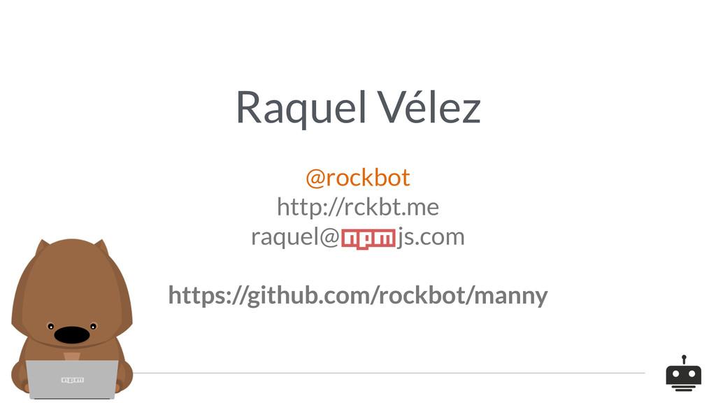 Raquel Vélez @rockbot http://rckbt.me raquel...