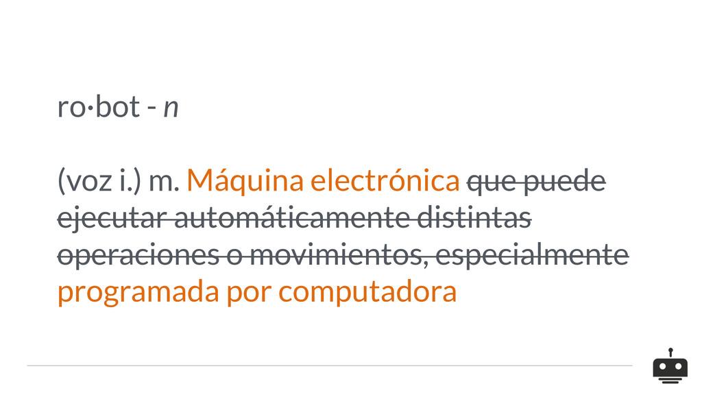 ro·bot - n (voz i.) m. Máquina electrónica que ...