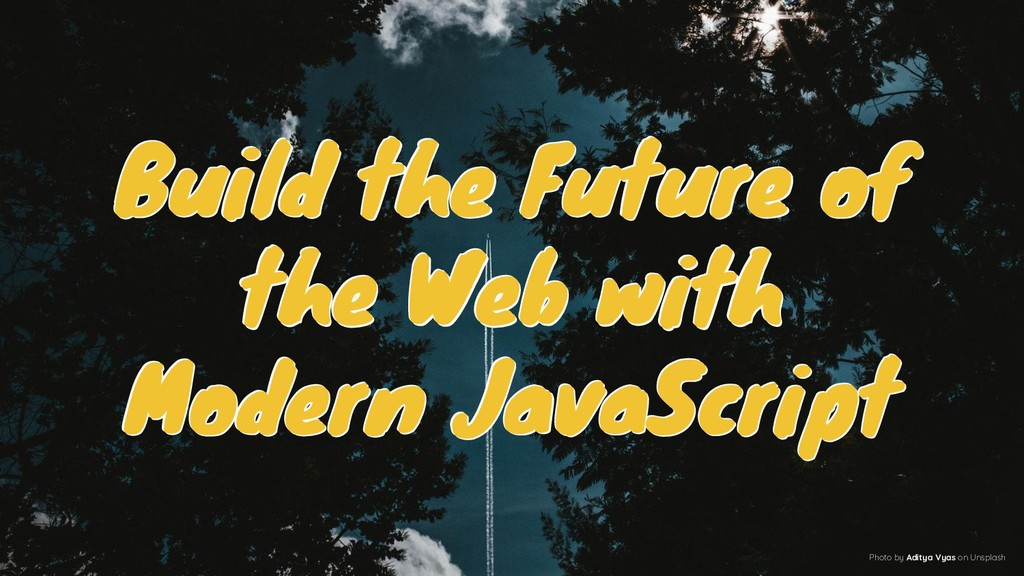 Build the Future of the Web with Modern JavaScr...