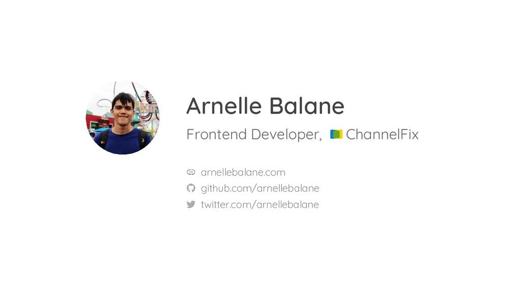 Arnelle Balane Frontend Developer, ChannelFix a...