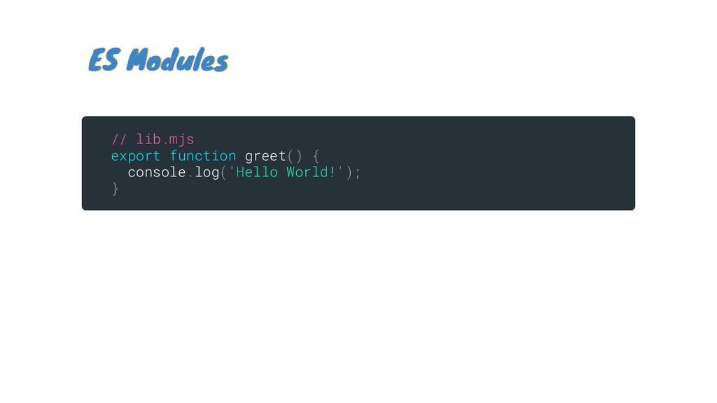 ES Modules ES Modules // lib.mjs export functio...