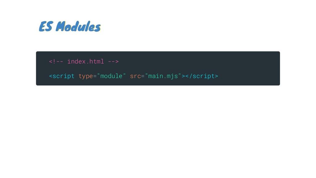 ES Modules ES Modules <!-- index.html --> <scri...