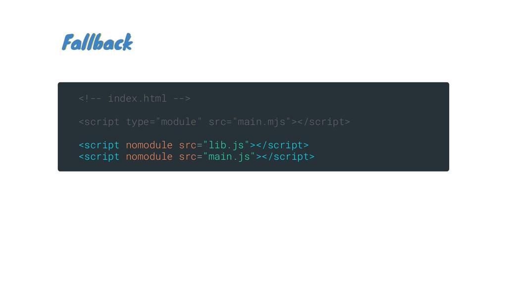 Fallback Fallback <!-- index.html --> <script t...