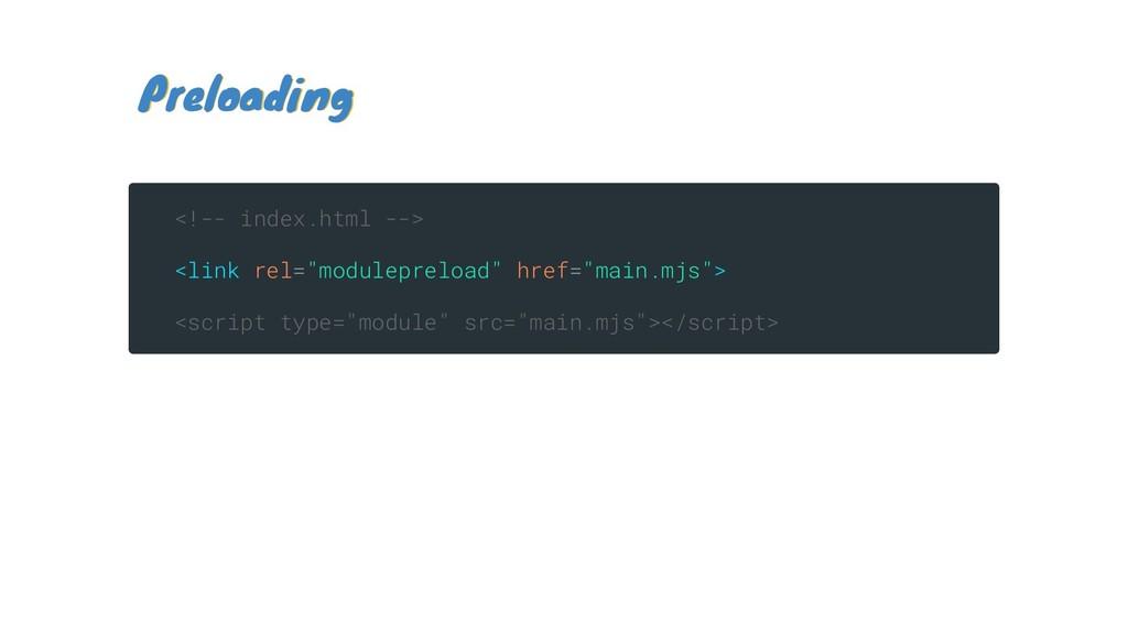 Preloading Preloading <!-- index.html --> <link...
