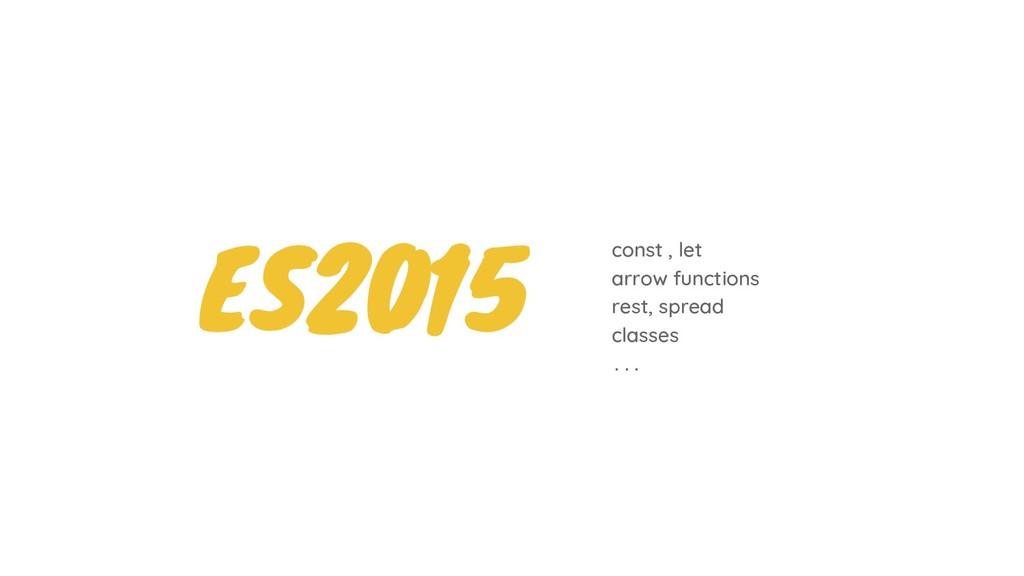 ES2015 const , let arrow functions classes rest...