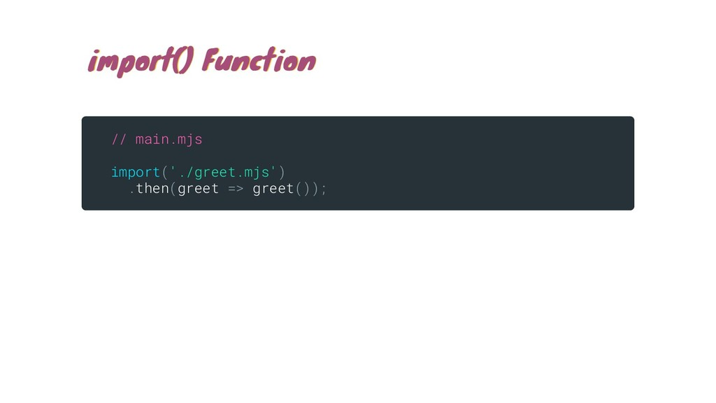 import() Function import() Function // main.mjs...