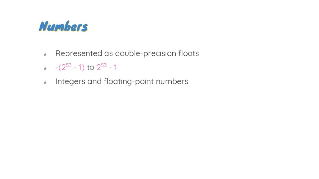Numbers Numbers ★ Represented as double-precisi...
