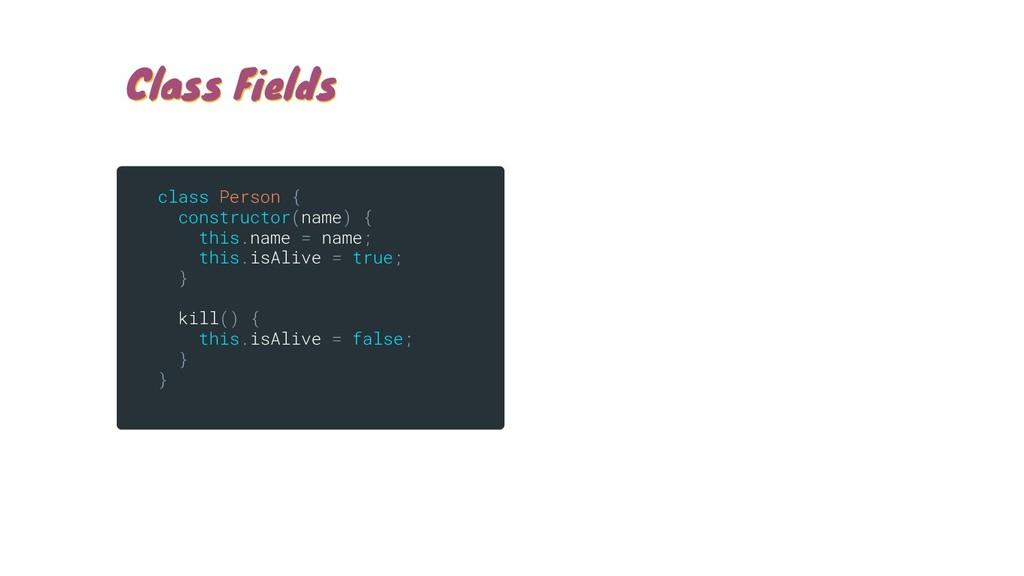 Class Fields Class Fields class Person { constr...