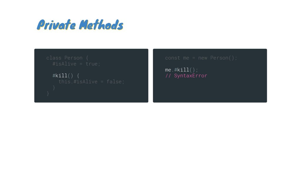 const me = new Person(); me.#kill(); // SyntaxE...