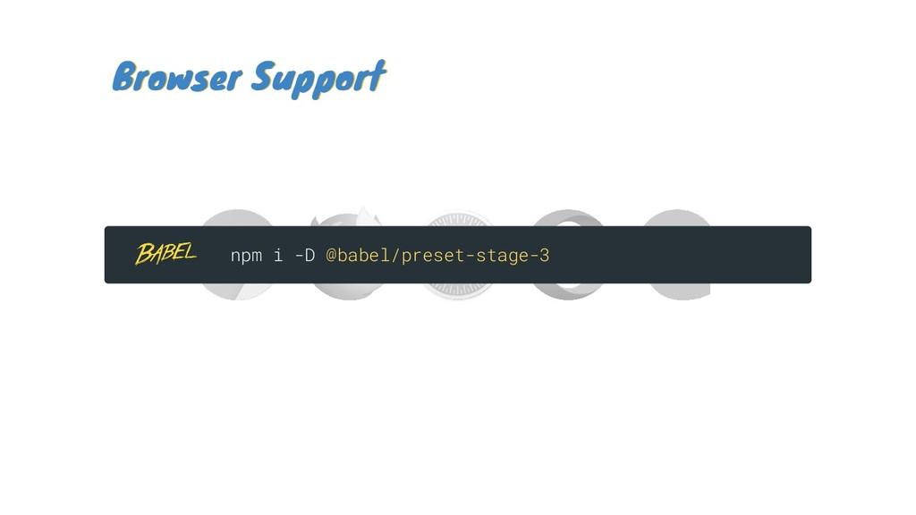 Browser Support Browser Support npm i -D @babel...